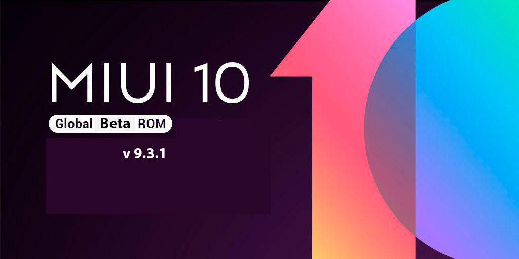 Прошивка MIUI 10 Global Beta ROM 9.3.1 доступна для ряда устройств Xiaomi