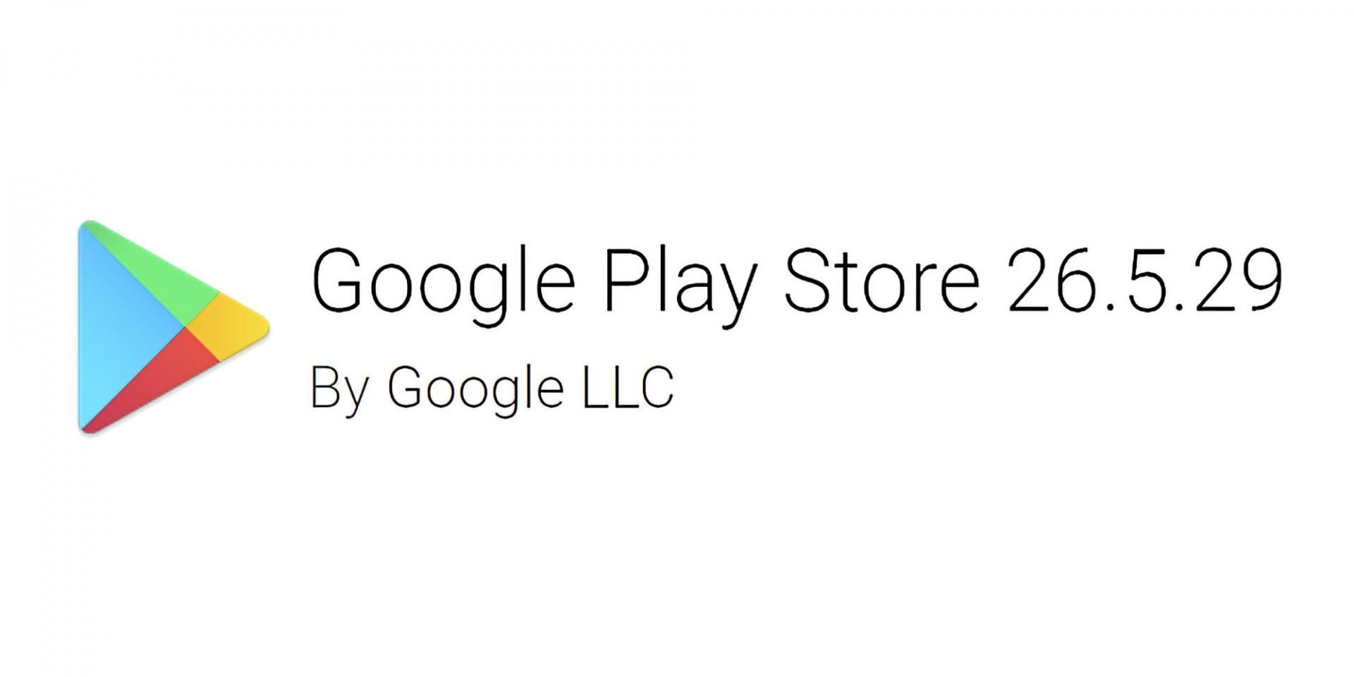 Google Play Store Обновился доверсии 26.5.29