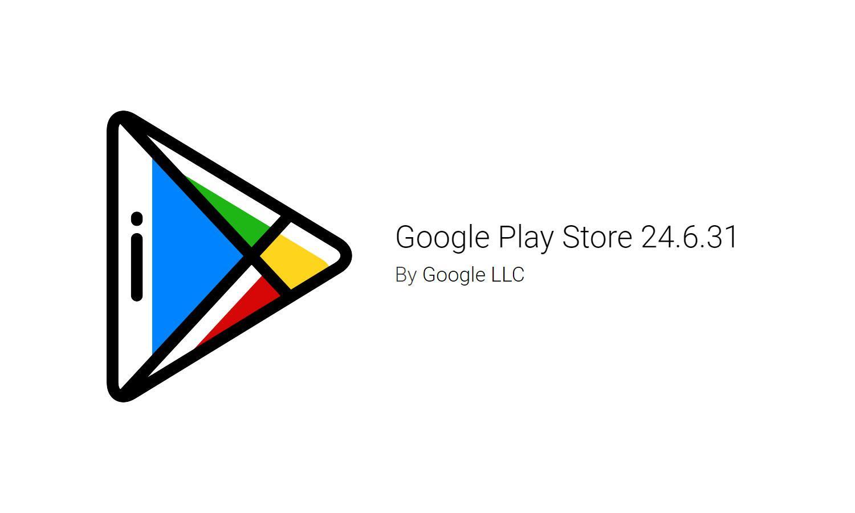 Google Play Store обновился доверсии 24.6.31